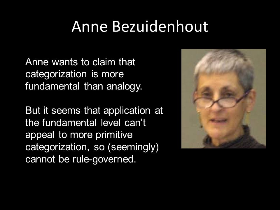 Anne Bezuidenhout Anne wants to claim that categorization is more fundamental than analogy.
