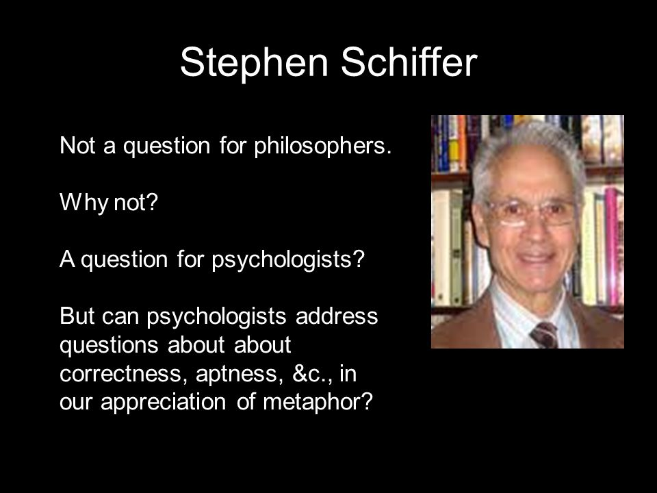 Stephen Schiffer Not a question for philosophers. Why not.
