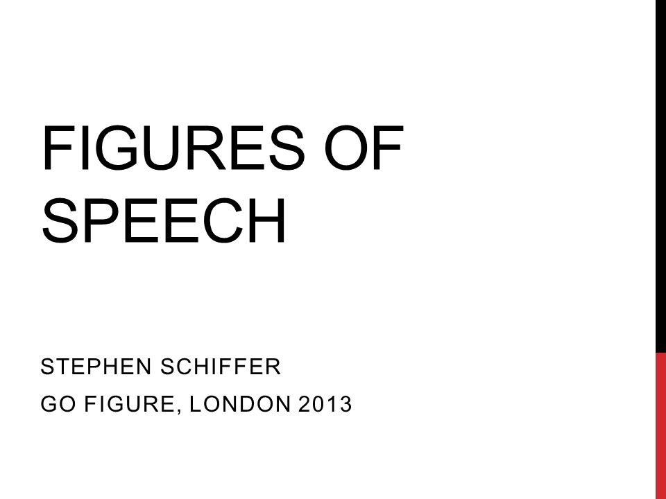 FIGURES OF SPEECH STEPHEN SCHIFFER GO FIGURE, LONDON 2013