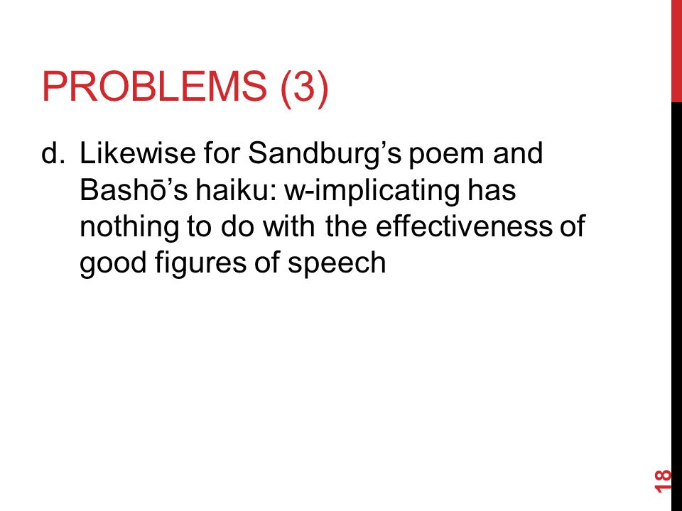 PROBLEMS (3) d.Likewise for Sandburg's poem and Bashō's haiku: w-implicating has nothing to do with the effectiveness of good figures of speech 18