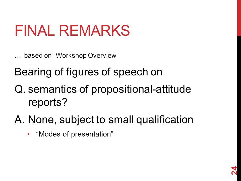 FINAL REMARKS … based on Workshop Overview Bearing of figures of speech on Q.semantics of propositional-attitude reports.