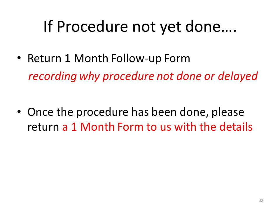 If Procedure not yet done….