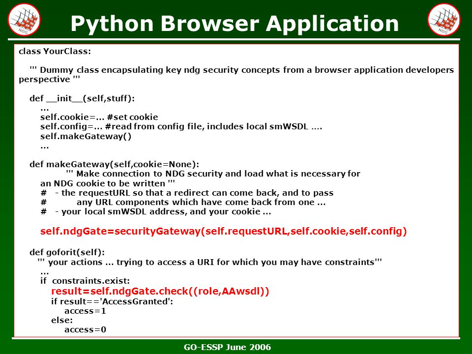 GO-ESSP June 2006 Python Browser Application class YourClass: ''' Dummy class encapsulating key ndg security concepts from a browser application devel