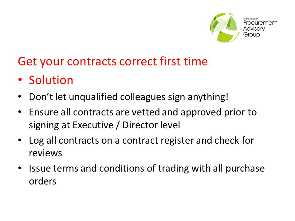 Get your contracts correct first time Solution Don't let unqualified colleagues sign anything.
