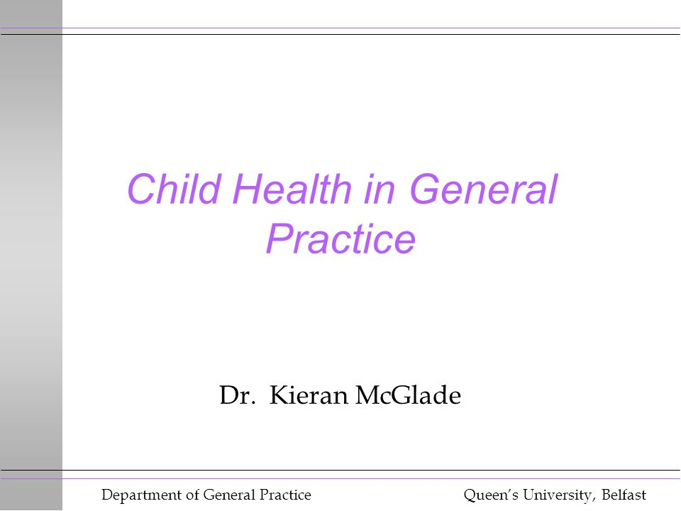 Department of General Practice Queen's University, Belfast Child Health in General Practice Dr.