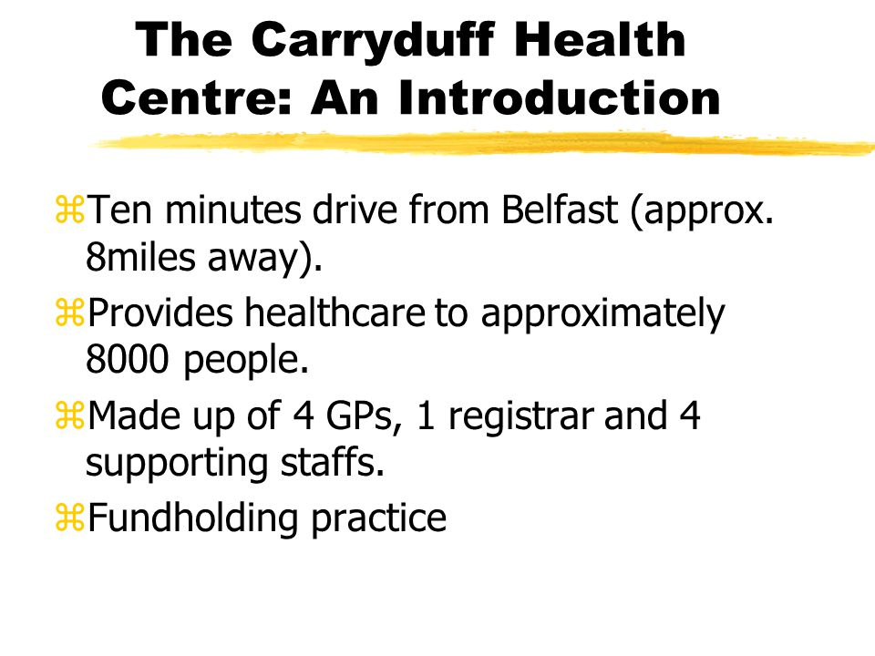 The Carryduff Health Centre: An Introduction zEMIS GP Computing System used zDevise by doctors in Leeds 18 years ago zInstalled in the Carryduff Health Centre since 1991