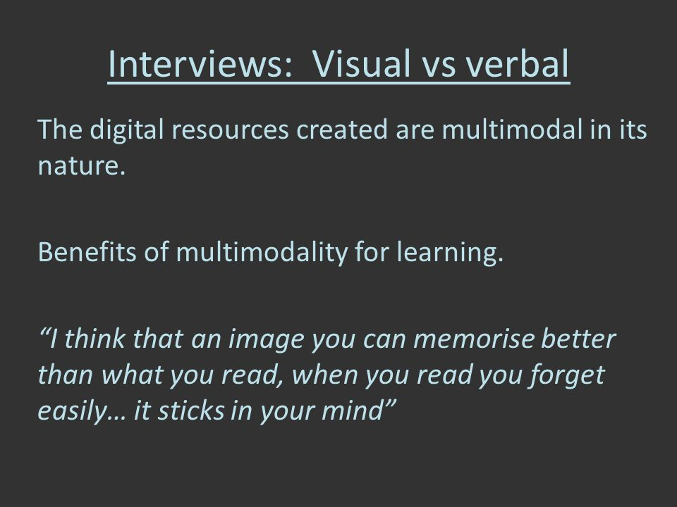 Interviews: Visual vs verbal The digital resources created are multimodal in its nature.