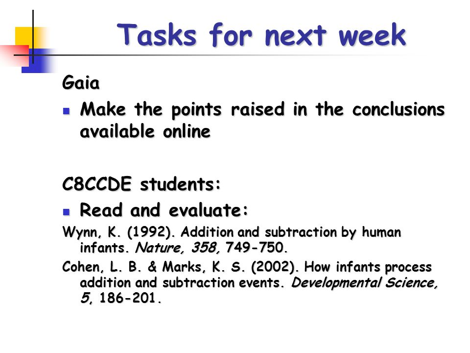 Tasks for next week Gaia Make the points raised in the conclusions available online Make the points raised in the conclusions available online C8CCDE students: Read and evaluate: Read and evaluate: Wynn, K.