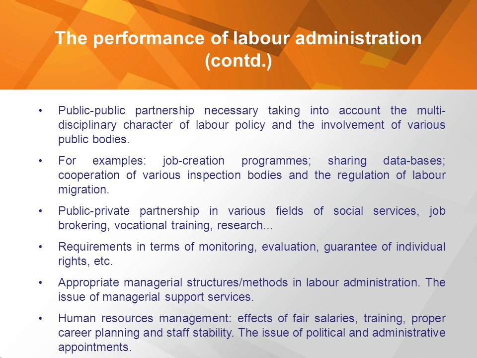 The performance of labour administration (contd.) Public-public partnership necessary taking into account the multi- disciplinary character of labour