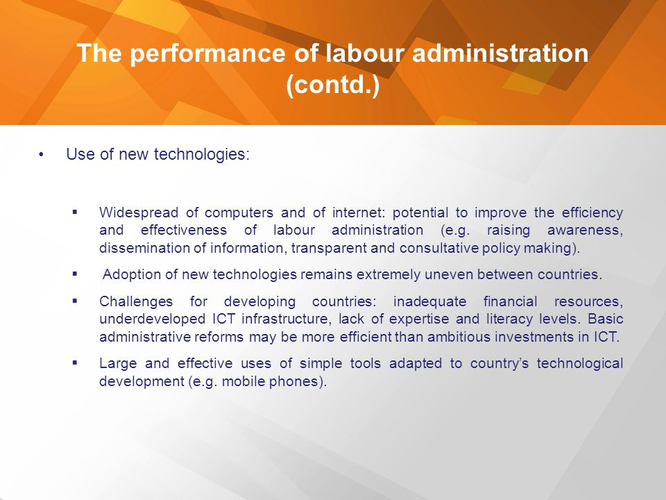 The performance of labour administration (contd.) Use of new technologies:  Widespread of computers and of internet: potential to improve the efficie