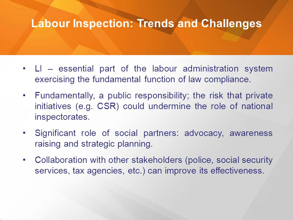 Labour Inspection: Trends and Challenges LI – essential part of the labour administration system exercising the fundamental function of law compliance