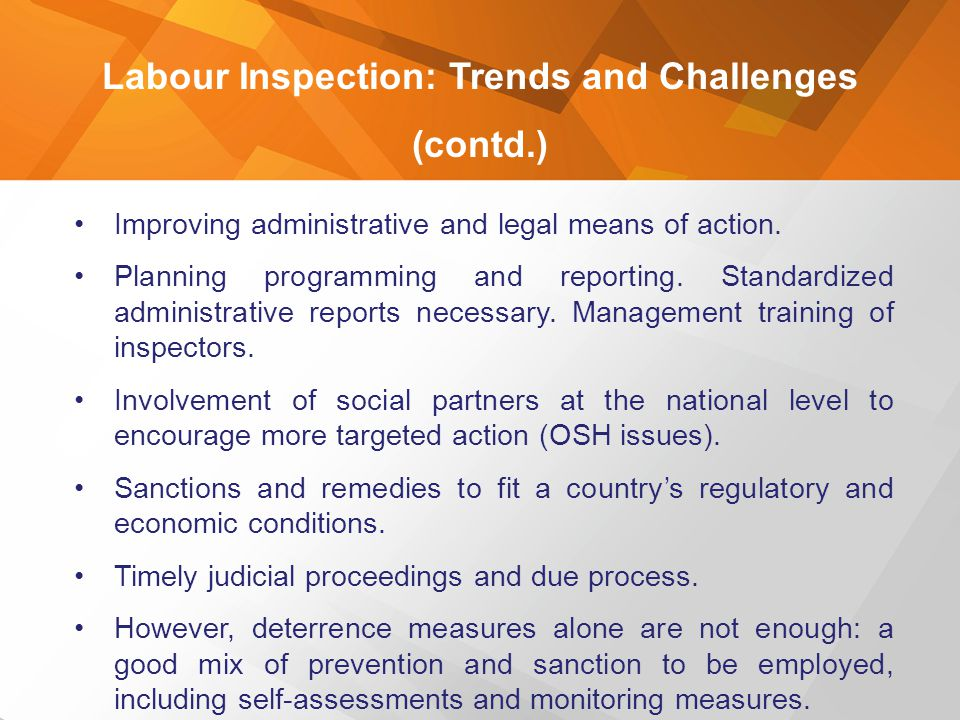 Labour Inspection: Trends and Challenges (contd.) Improving administrative and legal means of action. Planning programming and reporting. Standardized