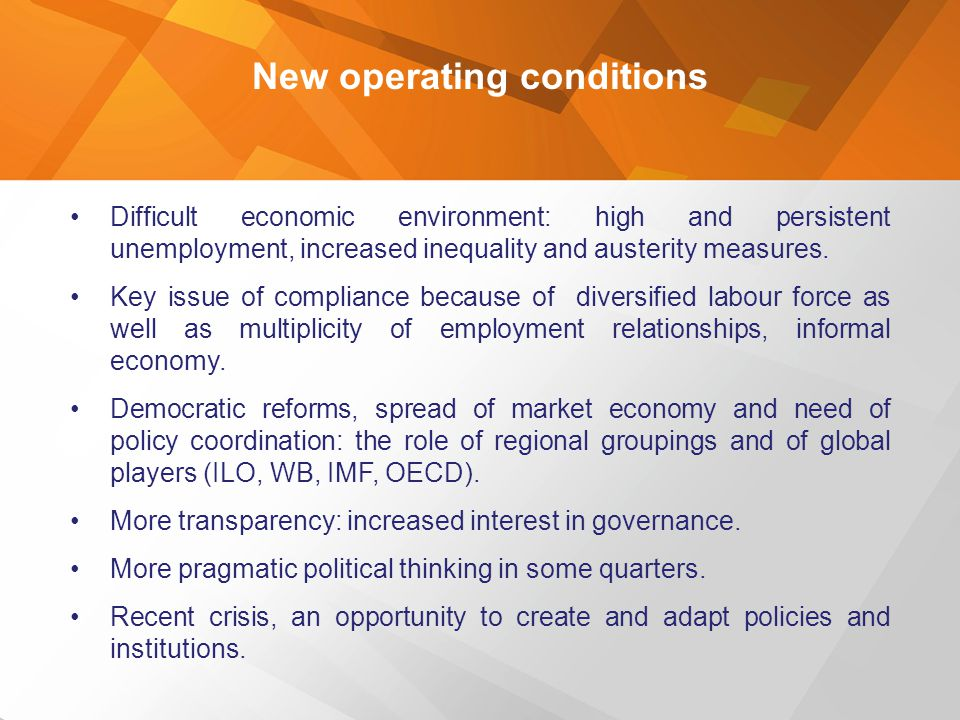 New operating conditions Difficult economic environment: high and persistent unemployment, increased inequality and austerity measures. Key issue of c