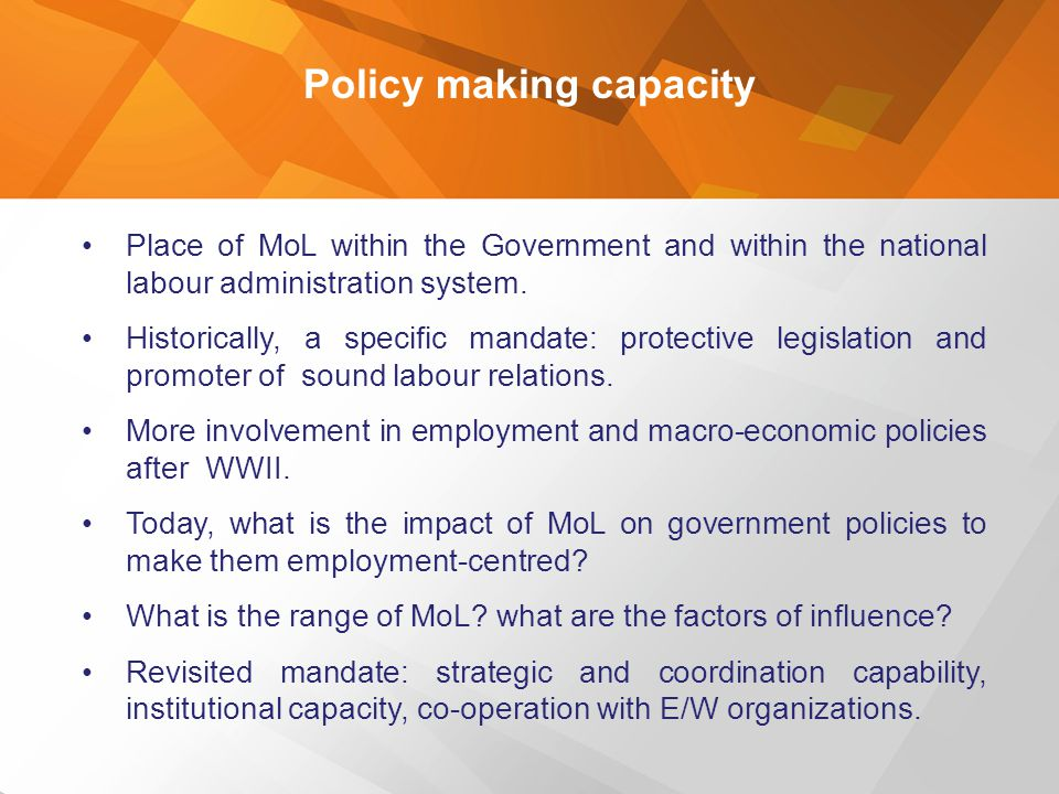 Policy making capacity Place of MoL within the Government and within the national labour administration system. Historically, a specific mandate: prot