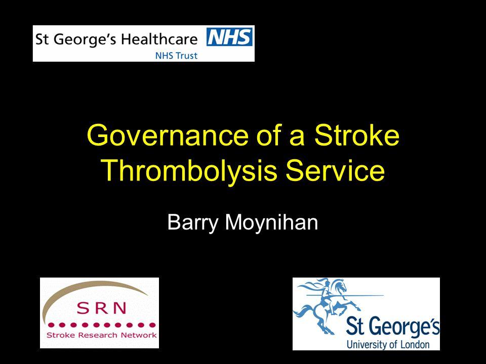 Governance of a Stroke Thrombolysis Service Barry Moynihan