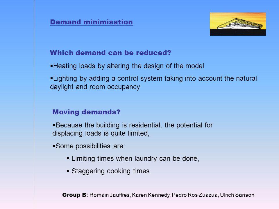 Demand minimisation Group B : Romain Jauffres, Karen Kennedy, Pedro Ros Zuazua, Ulrich Sanson Which demand can be reduced.