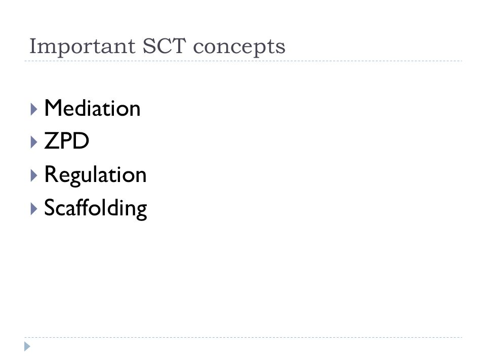 Important SCT concepts  Mediation  ZPD  Regulation  Scaffolding