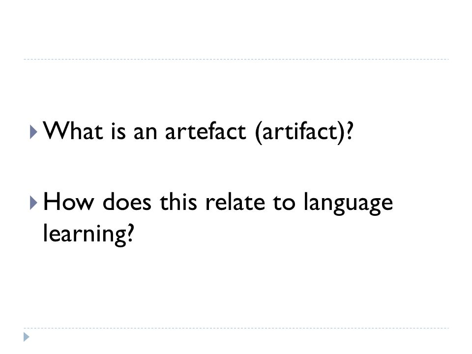  What is an artefact (artifact)?  How does this relate to language learning?