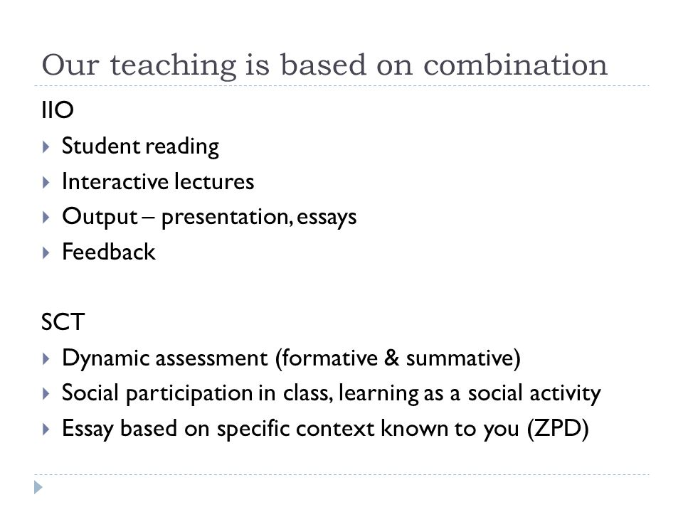 Our teaching is based on combination IIO  Student reading  Interactive lectures  Output – presentation, essays  Feedback SCT  Dynamic assessment