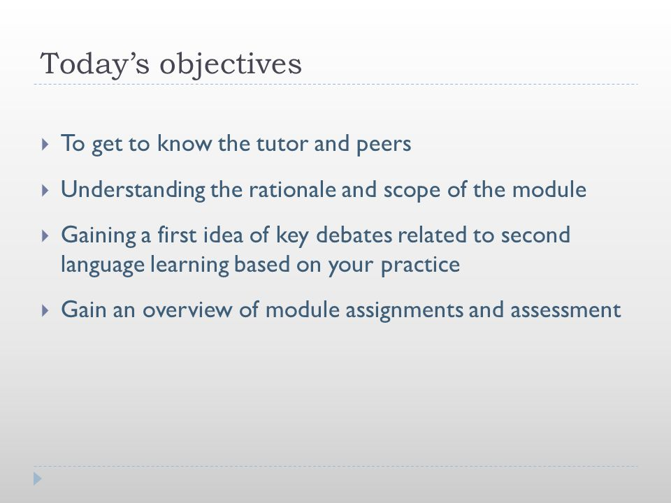 Today's objectives  To get to know the tutor and peers  Understanding the rationale and scope of the module  Gaining a first idea of key debates re