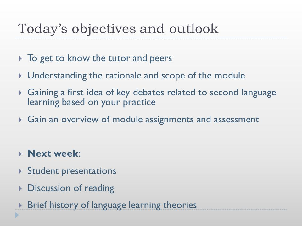 Today's objectives and outlook  To get to know the tutor and peers  Understanding the rationale and scope of the module  Gaining a first idea of ke