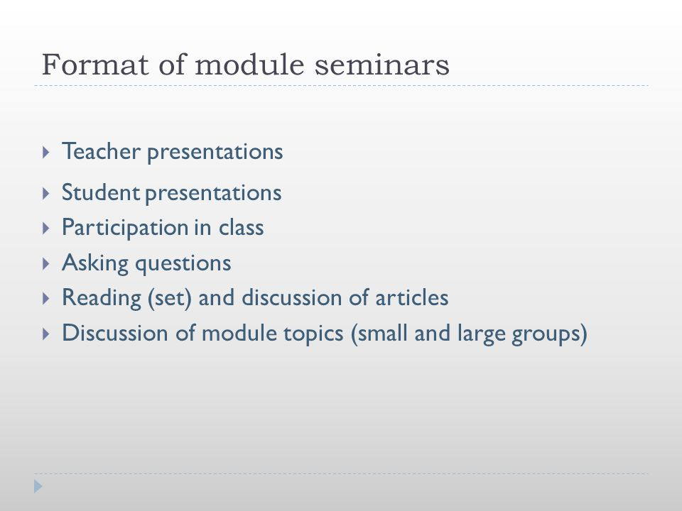 Format of module seminars  Teacher presentations  Student presentations  Participation in class  Asking questions  Reading (set) and discussion o