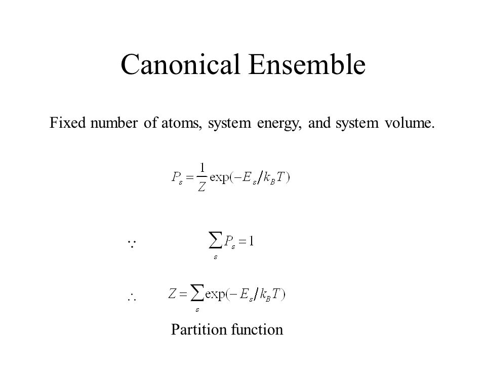 Canonical Ensemble Fixed number of atoms, system energy, and system volume. Partition function