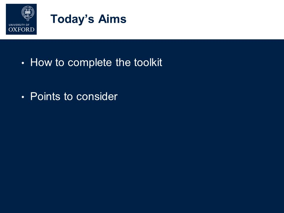 Today's Aims How to complete the toolkit Points to consider