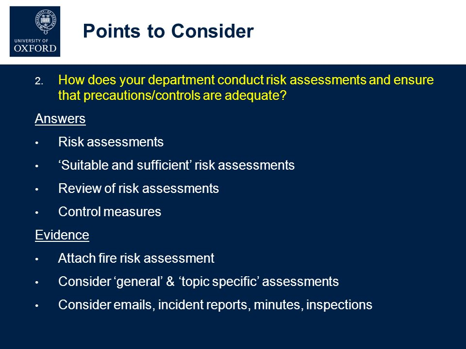 Points to Consider 2. How does your department conduct risk assessments and ensure that precautions/controls are adequate? Answers Risk assessments 'S