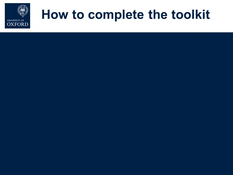 Purpose of the Toolkit To help you identify effective systems of control To help you identify areas for improvement To help you plan improvements To help the University monitor performance, but NOT as a ranking exercise.
