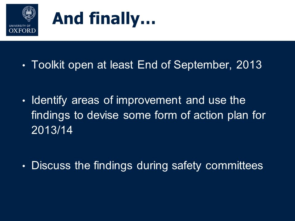 And finally… Toolkit open at least End of September, 2013 Identify areas of improvement and use the findings to devise some form of action plan for 20