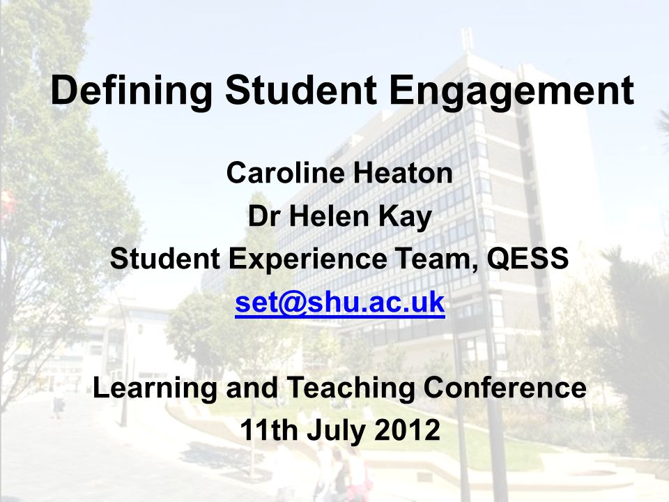 Defining Student Engagement Caroline Heaton Dr Helen Kay Student Experience Team, QESS set@shu.ac.uk Learning and Teaching Conference 11th July 2012