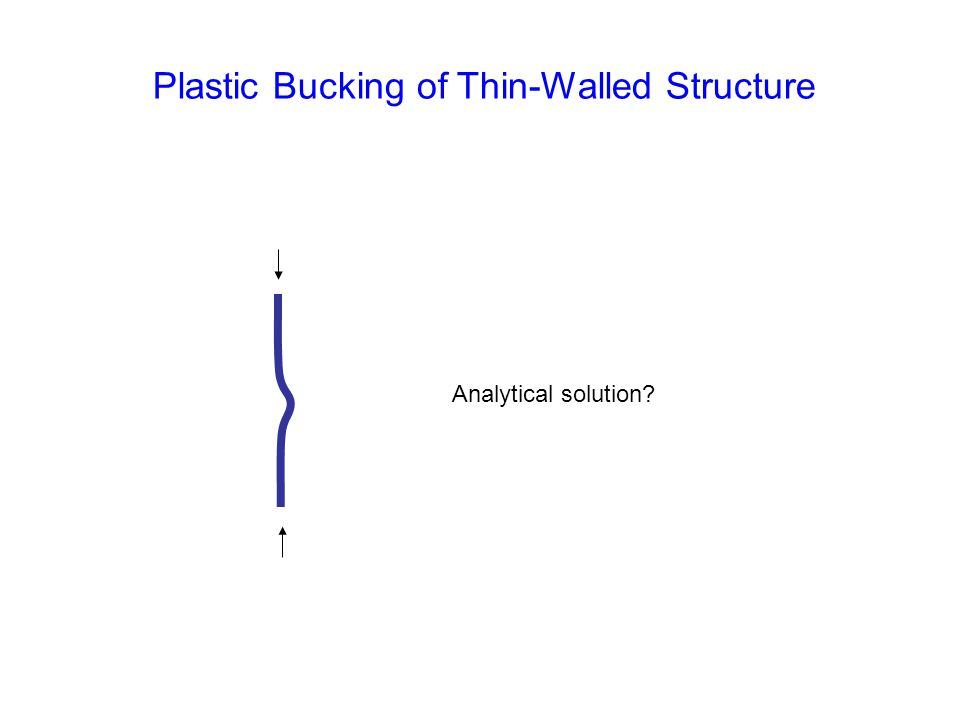 Plastic Bucking of Thin-Walled Structure Analytical solution?