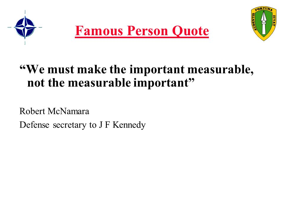 Famous Person Quote We must make the important measurable, not the measurable important Robert McNamara Defense secretary to J F Kennedy