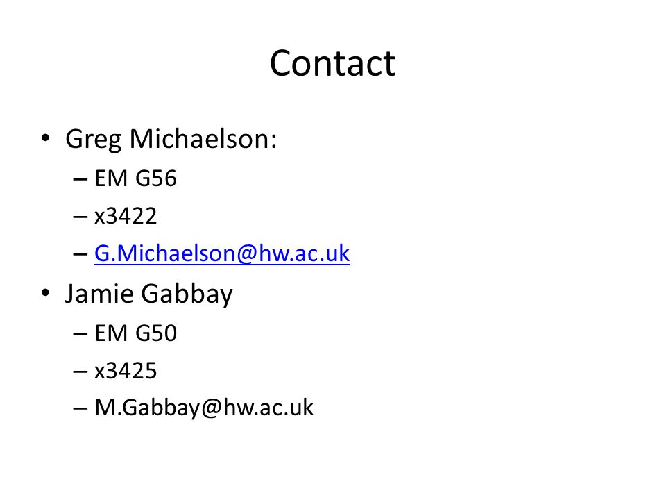 Contact Greg Michaelson: – EM G56 – x3422 – G.Michaelson@hw.ac.uk G.Michaelson@hw.ac.uk Jamie Gabbay – EM G50 – x3425 – M.Gabbay@hw.ac.uk