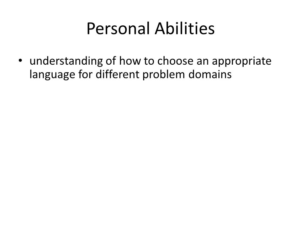Personal Abilities understanding of how to choose an appropriate language for different problem domains