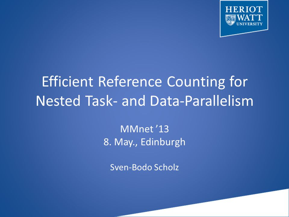 Efficient Reference Counting for Nested Task- and Data-Parallelism MMnet '13 8.