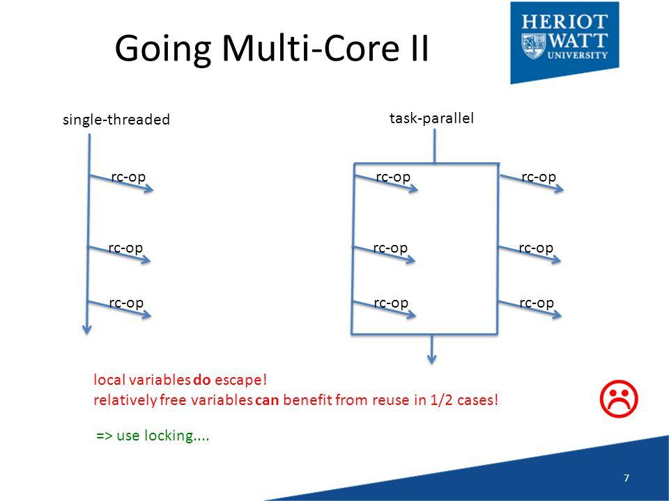 Going Multi-Core II 7 single-threaded rc-op => use locking....