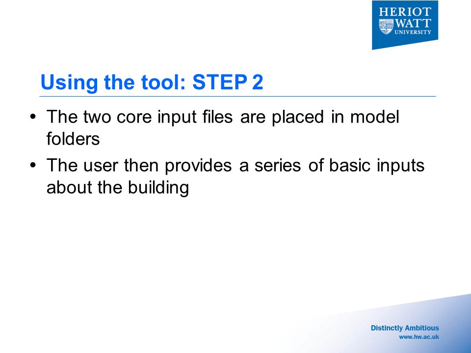 Using the tool: STEP 2  The two core input files are placed in model folders  The user then provides a series of basic inputs about the building