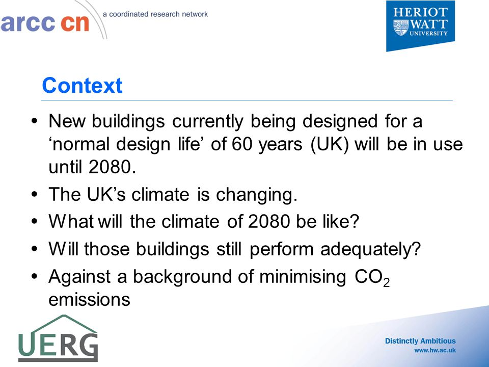 Context  New buildings currently being designed for a 'normal design life' of 60 years (UK) will be in use until 2080.  The UK's climate is changing