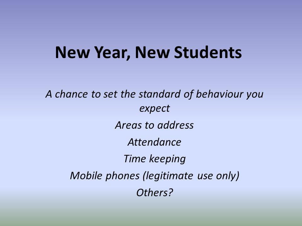 A chance to set the standard of behaviour you expect Areas to address Attendance Time keeping Mobile phones (legitimate use only) Others.