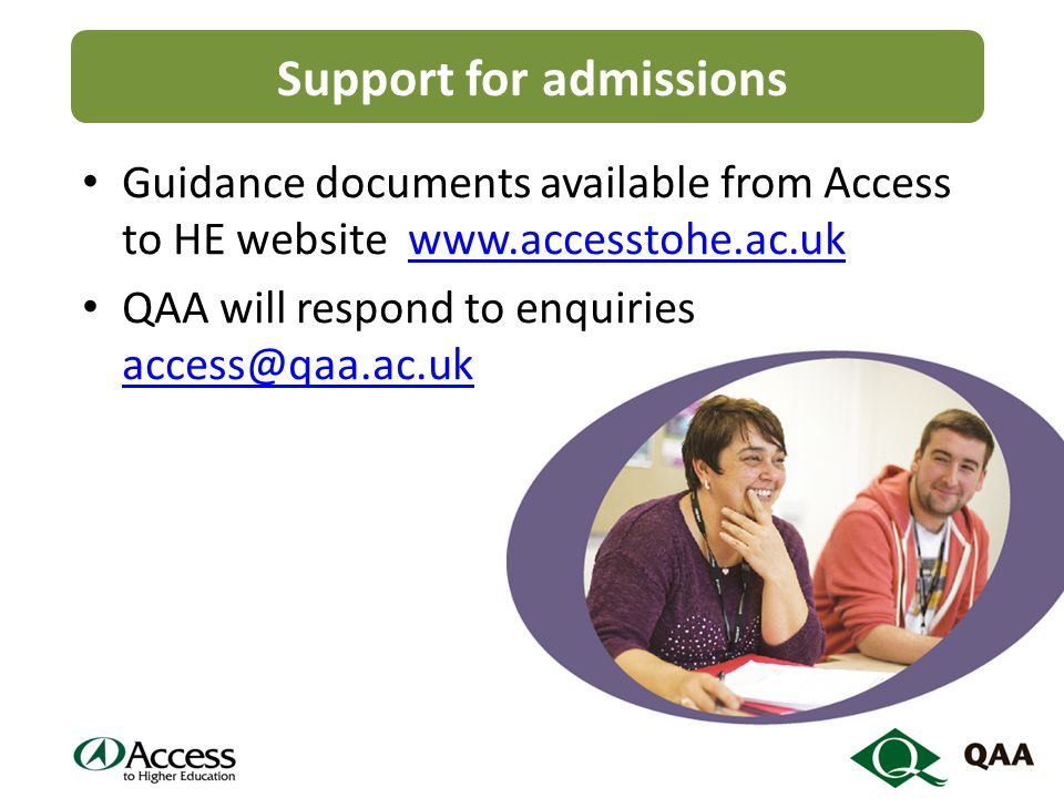 Support for admissions Guidance documents available from Access to HE website   QAA will respond to enquiries
