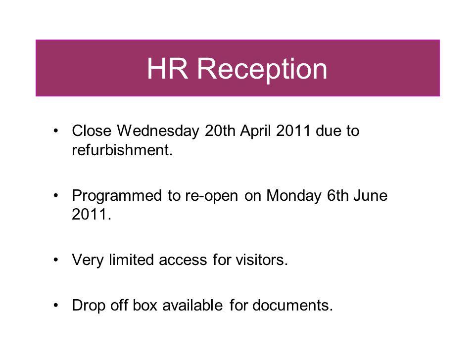 HR Reception Close Wednesday 20th April 2011 due to refurbishment.