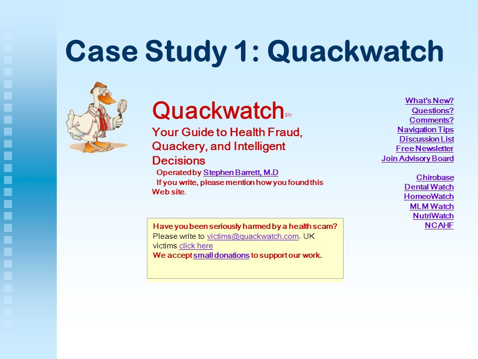 Have you been seriously harmed by a health scam? Please write to victims@quackwatch.com. UK victims click here victims@quackwatch.comclick here We acc