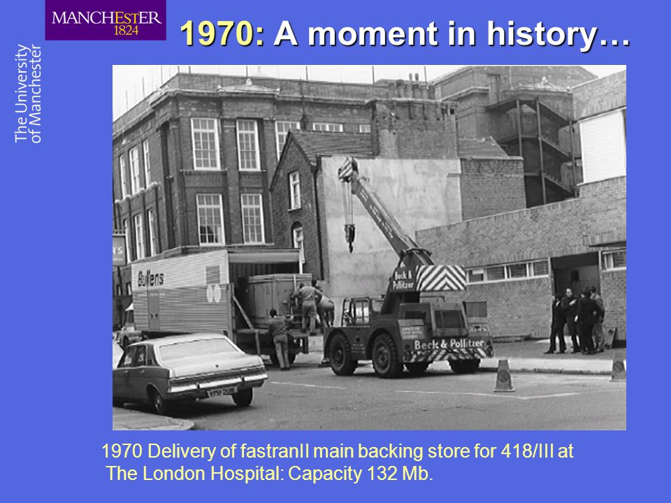1970: A moment in history… 1970 Delivery of fastranII main backing store for 418/III at The London Hospital: Capacity 132 Mb.