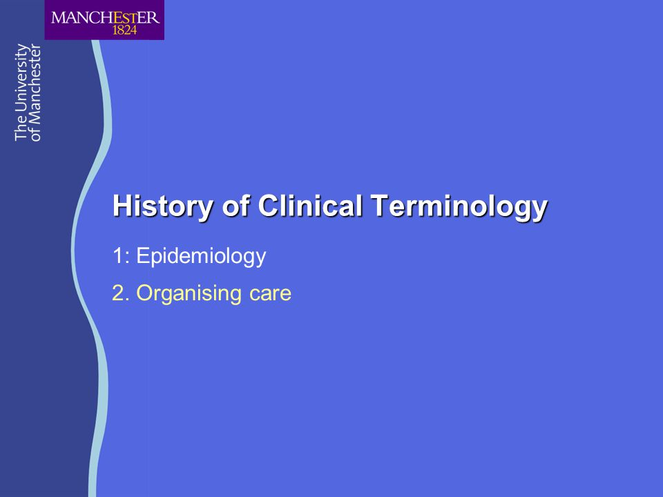 History of Clinical Terminology 1: Epidemiology 2. Organising care