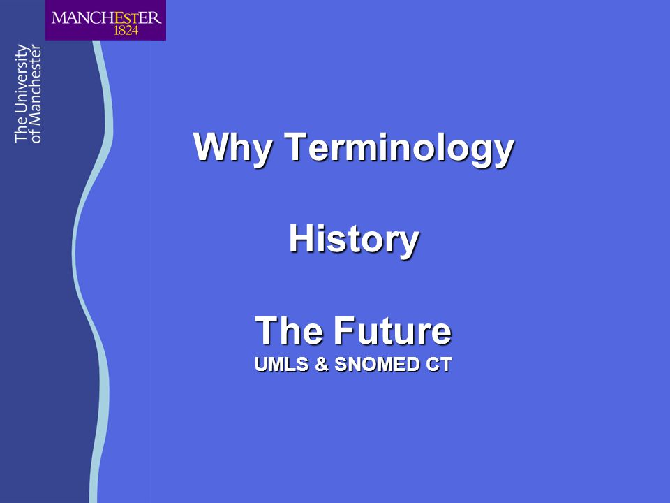 Why Terminology History The Future UMLS & SNOMED CT