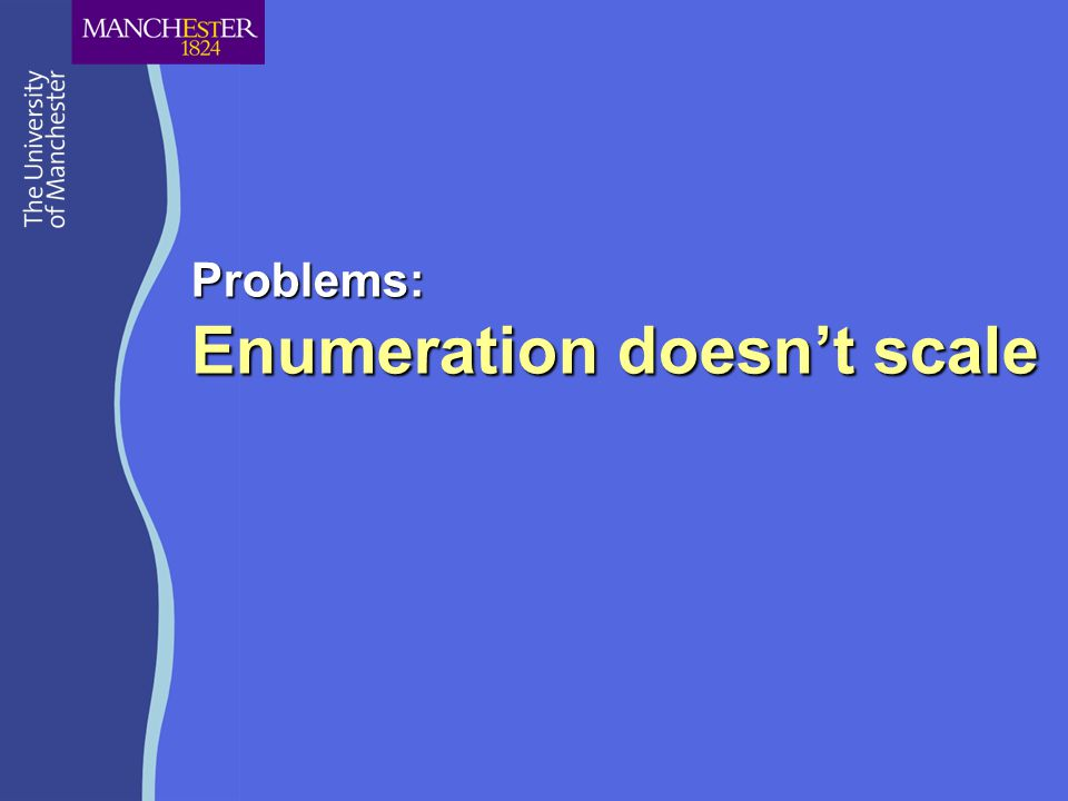 Problems: Enumeration doesn't scale
