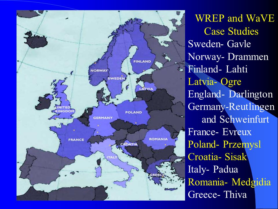 WREP and WaVE Case Studies Sweden- Gavle Norway- Drammen Finland- Lahti Latvia- Ogre England- Darlington Germany-Reutlingen and Schweinfurt France- Evreux Poland- Przemysl Croatia- Sisak Italy- Padua Romania- Medgidia Greece- Thiva