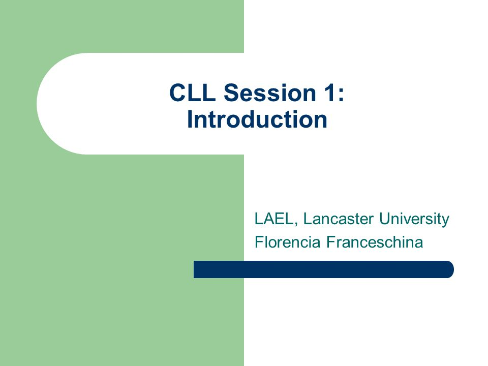 CLL Session 1: Introduction LAEL, Lancaster University Florencia Franceschina
